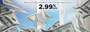 Borrow up to 90% of the Equity in your home with rates as low as 2.99% apr. Image of Money flying in window.