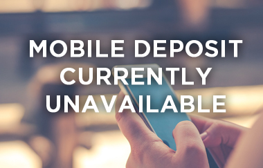 Mobile Deposit Currently Unavailable