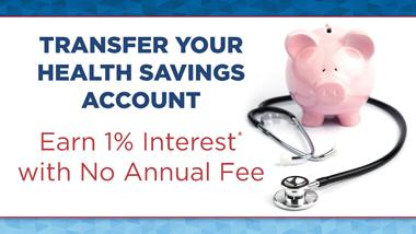 Transfer Your Health Savings Account. Earn 1% Interest with No Annual Fee