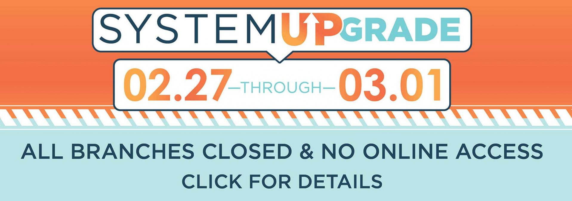 System Upgrade: All Branches Closed  No Online Access.